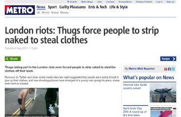 http://metro.co.uk/2011/08/09/london-riots-thugs-force-people-to-strip-naked-to-steal-clothes-109000/