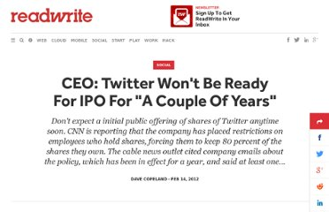 http://readwrite.com/2012/02/13/twitter_ceo_company_wont_be_ready_for_ipo_for_a_co
