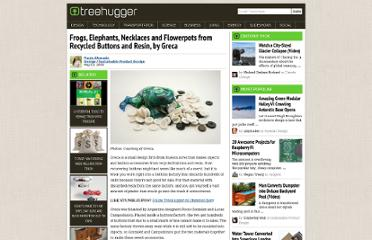 http://www.treehugger.com/sustainable-product-design/frogs-elephants-necklaces-and-flowerpots-from-recycled-buttons-and-resin-by-greca.html