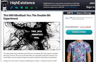 http://www.highexistence.com/this-will-mindfuck-you-the-double-slit-experiment/