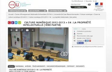 http://www.canal-u.tv/video/centre_d_enseignement_multimedia_universitaire_c_e_m_u/04_la_propriete_intellectuelle_1ere_partie.10454