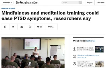 http://www.washingtonpost.com/national/health-science/mindfulness-and-meditation-training-could-ease-ptsd-symptoms-researchers-say/2013/02/16/a296a52a-4ad2-11e2-b709-667035ff9029_story.html