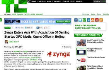http://techcrunch.com/2010/05/20/zynga-enters-asia-with-acquisition-of-gaming-startup-xpd-media-opens-office-in-beijing/