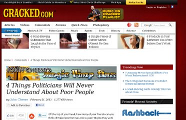 http://www.cracked.com/blog/4-things-politicians-will-never-understand-about-poor-people/