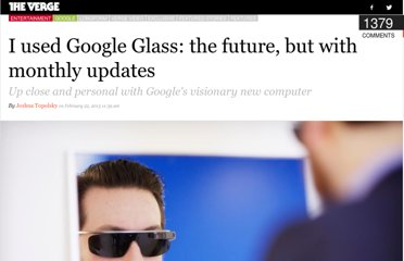 http://www.theverge.com/2013/2/22/4013406/i-used-google-glass-its-the-future-with-monthly-updates