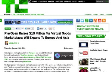 http://techcrunch.com/2010/08/19/playspan-raises-18-million-for-virtual-goods-marketplace-will-expand-to-europe-and-asia/