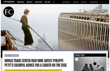 http://www.fastcompany.com/3006209/world-trade-center-high-wire-artist-philippe-petits-colorful-advice-career-edge