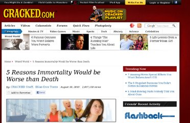 http://www.cracked.com/article_18708_5-reasons-immortality-would-be-worse-than-death.html