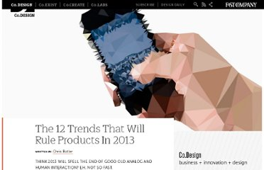 http://www.fastcodesign.com/1671910/the-12-trends-that-will-rule-products-in-2013#1