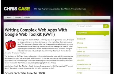 http://chriscase.cc/2010/08/writing-complex-web-apps-with-google-web-toolkit-gwt/