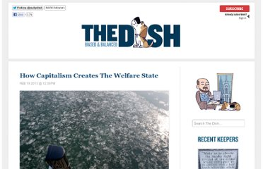http://dish.andrewsullivan.com/2013/02/19/how-capitalism-creates-the-welfare-state/
