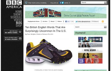 http://www.bbcamerica.com/anglophenia/2013/02/ten-british-english-words-that-are-surprisingly-uncommon-in-the-u-s/
