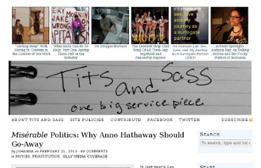 http://titsandsass.com/miserable-politics-why-anne-hathaway-should-go-away/