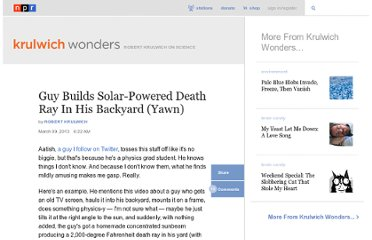 http://www.npr.org/blogs/krulwich/2013/03/09/173840293/guy-builds-solar-powered-death-ray-in-his-backyard-yawn