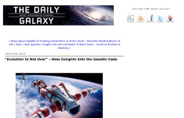 http://www.dailygalaxy.com/my_weblog/2013/03/evolution-is-not-over-new-insights-into-the-human-genetic-code-.html
