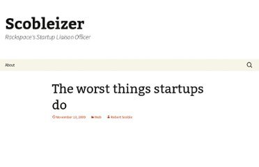http://scobleizer.com/2009/11/13/the-worst-things-startups-do/