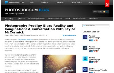 http://blogs.adobe.com/photoshopdotcom/2013/03/photography-prodigy-blurs-reality-and-imagination-a-conversation-with-taylor-mccormick.html