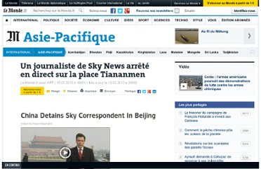 http://www.lemonde.fr/asie-pacifique/article/2013/03/15/un-journaliste-de-sky-news-arrete-en-direct-sur-la-place-tiananmen_1849333_3216.html