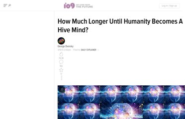 http://io9.com/how-much-longer-until-humanity-becomes-a-hive-mind-453848055