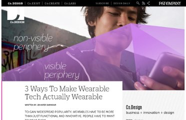http://www.fastcodesign.com/1672107/3-ways-to-make-wearable-tech-actually-wearable