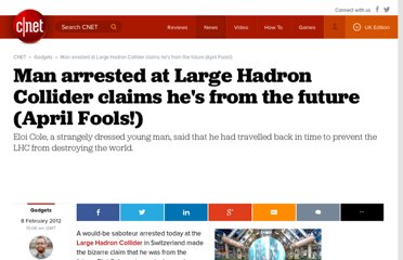 http://crave.cnet.co.uk/gadgets/man-arrested-at-large-hadron-collider-claims-hes-from-the-future-49305387/