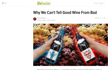 http://lifehacker.com/5990737/why-we-cant-tell-good-wine-from-bad