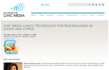 http://civic.mit.edu/event/civic-media-lunch-technology-for-peacebuilding-in-sudan-and-cyprus