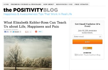 http://www.positivityblog.com/index.php/2009/02/11/what-elizabeth-kubler-ross-can-teach-us-about-life-happiness-and-pain/