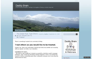 http://daddybrain.wordpress.com/2009/09/14/the-golden-rule-treat-others-as-you-would-like-to-be-treated/