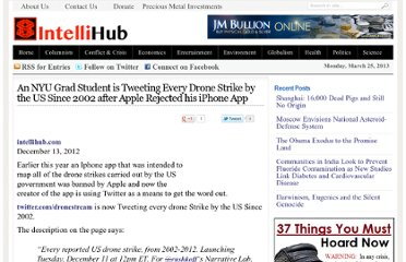 http://intellihub.com/2012/12/13/an-nyu-grad-student-is-tweeting-every-drone-strike-by-the-us-since-2002-after-apple-rejected-his-iphone-app/