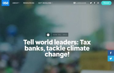 http://350.org/en/about/blogs/tell-world-leaders-tax-banks-tackle-climate-change