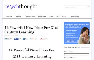 http://www.teachthought.com/technology/12-powerful-new-ideas-for-21st-century-learning/