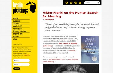 http://www.brainpickings.org/index.php/2013/03/26/viktor-frankl-mans-search-for-meaning/