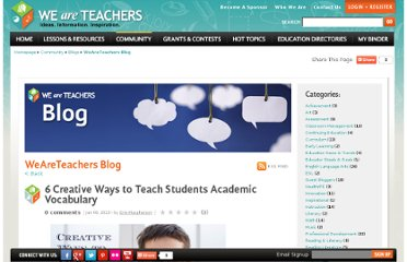 http://www.weareteachers.com/community/blogs/weareteachersblog/blog-wat/2013/01/08/6-creative-ways-to-teach-students-academic-vocabulary