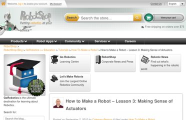 http://www.robotshop.com/blog/en/how-to-make-a-robot-lesson-3-actuators-2-3703