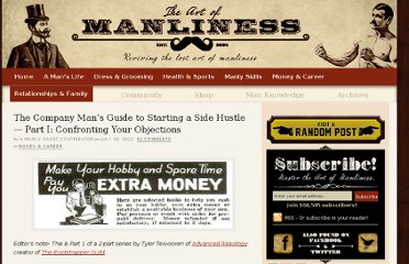 http://www.artofmanliness.com/2012/07/30/the-company-mans-guide-to-starting-a-side-hustle-part-i-confronting-your-objections/