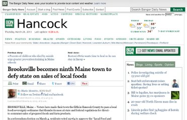http://bangordailynews.com/2013/03/11/news/hancock/brooksville-becomes-ninth-maine-town-to-defy-state-on-sales-of-local-foods/