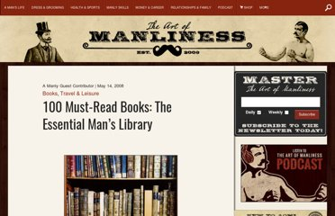 http://www.artofmanliness.com/2008/05/14/100-must-read-books-the-essential-mans-library/