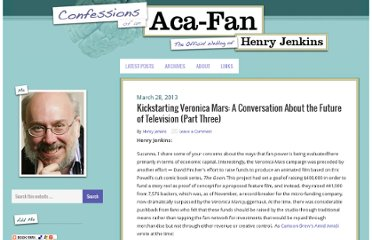 http://henryjenkins.org/2013/03/kickstarting-veronica-mars-a-conversation-about-the-future-of-television-part-three.html