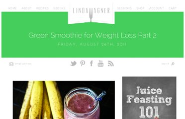 http://lindawagner.net/blog/2011/08/green-smoothie-for-weight-loss-part-2/index.html