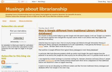 http://musingsaboutlibrarianship.blogspot.com/2012/05/how-is-google-different-from.html#.UVeDutF-P0M