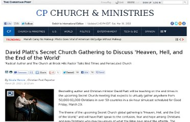 http://www.christianpost.com/news/david-platts-secret-church-gathering-to-discuss-heaven-hell-and-the-end-of-the-world-92661/