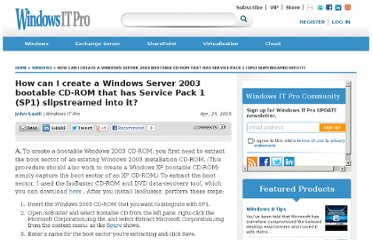 http://windowsitpro.com/windows/how-can-i-create-windows-server-2003-bootable-cd-rom-has-service-pack-1-sp1-slipstreamed-it