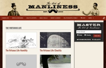 http://www.artofmanliness.com/category/the-virtuous-life/
