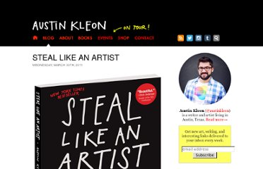 http://austinkleon.com/2011/03/30/how-to-steal-like-an-artist-and-9-other-things-nobody-told-me/