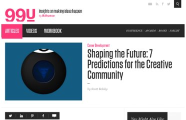 http://99u.com/articles/6972/shaping-the-future-7-predictions-for-the-creative-community