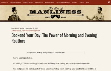 http://www.artofmanliness.com/2011/09/05/bookend-your-day-the-power-of-morning-and-evening-routines/