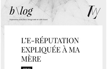 http://blog.lunaweb.fr/le-reputation-expliquee-a-ma-mere/