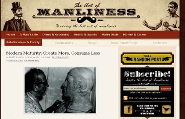 http://www.artofmanliness.com/2010/04/06/modern-maturity-create-more-consume-less/