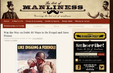 http://www.artofmanliness.com/2011/04/27/money-saving-tips/#grv_q=1